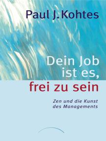 Dein Job ist es, frei zu sein: Zen und die Kunst des Managements