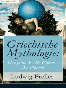 Griechische Mythologie: Theogonie + Die Götter + Die Heroen: Heldensagen und Heldendichtungen (Herkules + Der Trojanische Krieg + Theseus + Die Argonauten)