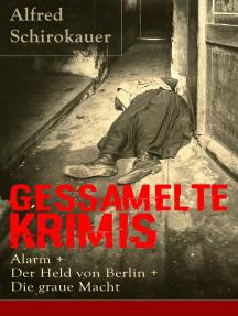 Gessamelte Krimis: Alarm + Der Held von Berlin + Die graue Macht