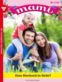 Mami 1742 – Familienroman: Eine Hochzeit in Sicht?