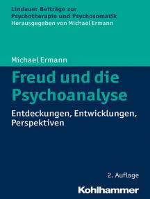 Freud und die Psychoanalyse: Entdeckungen, Entwicklungen, Perspektiven
