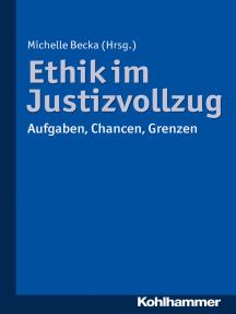 Ethik im Justizvollzug: Aufgaben, Chancen, Grenzen