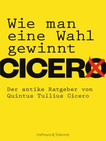 Wie man eine Wahl gewinnt: Der antike Ratgeber von Quintus Tullius Cicero