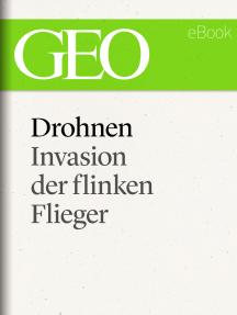 Drohnen: Invasion der flinken Flieger (GEO eBook Single)