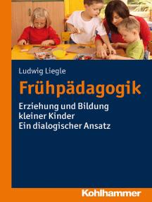 Frühpädagogik: Erziehung und Bildung kleiner Kinder - Ein dialogischer Ansatz