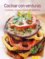 Cocinar con verduras: Nuestras 100 mejores recetas en un solo libro