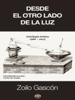 Desde el otro lado de la luz: Antología íntima (1980-2013)