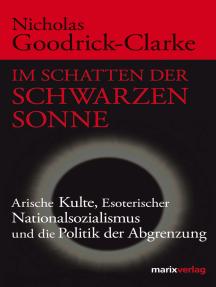 Im Schatten der Schwarzen Sonne: Arische Kulte, Esoterischer Nationalsozialismus und die Politik der Abgrenzung