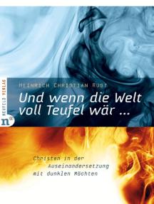 Und wenn die Welt voll Teufel wär ...: Christen in der Auseinandersetzung mit dunklen Mächten