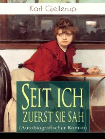 Seit ich zuerst sie sah (Autobiografischer Roman): Persönlichstes Werk des Literatur-Nobelpreisträgers Gjellerup