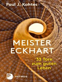 Meister Eckhart: 33 Tore zum guten Leben