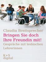 """""""Bringen Sie doch Ihre Freundin mit!"""": Gespräche mit lesbischen Lehrerinnen"""