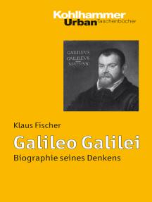 Galileo Galilei: Biographie seines Denkens