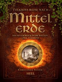Tolkiens Reise nach Mittelerde: Ein neuer Blick in die Welten J.R.R. Tolkiens