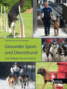 Gesunder Sport- und Diensthund: Vom Welpen bis zum Senior