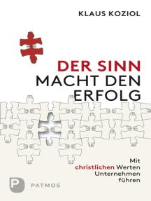 Der Sinn macht den Erfolg: Mit christlichen Werten Unternehmen führen