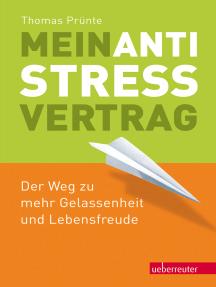 Mein Anti-Stress-Vertrag: Der Weg zu mehr Gelassenheit und Lebensfreude