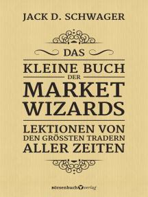 Das kleine Buch der Market Wizards: Lektionen von den größten Tradern aller Zeiten