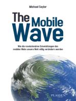 The Mobile Wave: Wie die revolutionären Entwicklungen des mobilen Webs unsere Welt völlig verändern werden