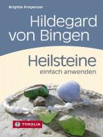 Hildegard von Bingen. Heilsteine einfach anwenden: Mit Fotos von Brigitta Wiesner