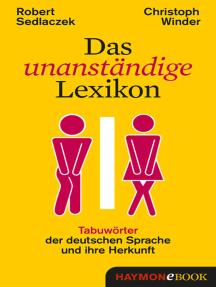 Das unanständige Lexikon: Tabuwörter der deutschen Sprache und ihre Herkunft