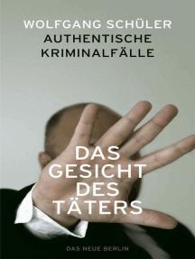Das Gesicht des Täters: Authentische Kriminalfälle