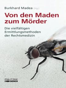 Von den Maden zum Mörder: Die vielfältigen Ermittlungsmethoden der Rechtsmedizin