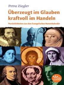 Überzeugt im Glauben kraftvoll im Handeln: Persönlichkeiten aus dem Evangelischen Namenkalender
