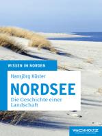 Nordsee: Die Geschichte einer Landschaft