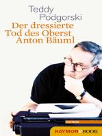 Der dressierte Tod des Oberst Anton Bäuml