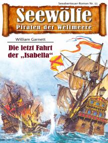 """Seewölfe - Piraten der Weltmeere 11: Die letzte Fahrt der """"Isabella"""""""