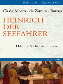 Heinrich der Seefahrer: Oder die Suche nach Indien 1415-1460