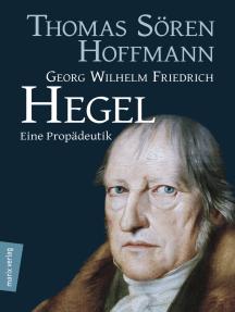 Georg Wilhelm Friedrich Hegel: Eine Propädeutik