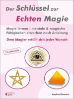 Der Schlüssel zur Echten Magie: Magie lernen - mentale & magische Fähigkeiten erwerben nach Anleitung. Dem Magier erfüllt sich jeder Wunsch.