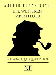 Sherlock Holmes - Die weiteren Abenteuer: Vollständige & Illustrierte Fassung