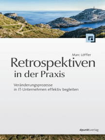 Retrospektiven in der Praxis: Veränderungsprozesse in IT-Unternehmen effektiv begleiten