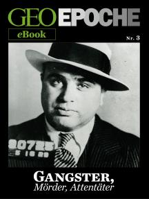 GEO EPOCHE eBook Nr. 3: Gangster, Mörder, Attentäter: Zehn historische Reportagen über Verbrechen, die den Lauf der Geschichte verändert haben