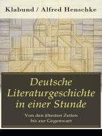 Deutsche Literaturgeschichte in einer Stunde - Von den ältesten Zeiten bis zur Gegenwart