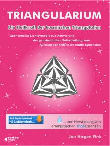 Triangularium: Die Heilkraft der kosmischen Triangulation. Gechannelte Lichtsymbole zur Aktivierung der ganzheitlichen Selbstheilung zum Aufstieg der Erde in die fünfte Dimension