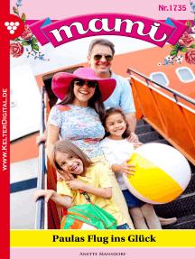 Mami 1735 – Familienroman: Paulas Flug ins Glück