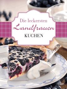 Die leckersten Landfrauen Kuchen: Von fruchtig frisch bis festtagsfein