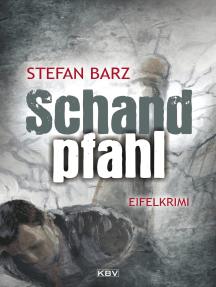 Schandpfahl: Kriminalroman aus der Eifel