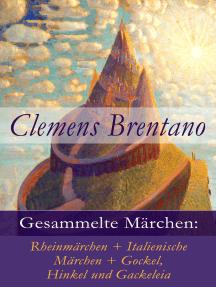 Gesammelte Märchen: Rheinmärchen + Italienische Märchen + Gockel, Hinkel und Gackeleia