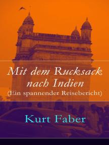Mit dem Rucksack nach Indien (Ein spannender Reisebericht)