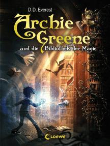 Archie Greene und die Bibliothek der Magie (Band 1)