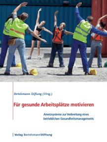 Für gesunde Arbeitsplätze motivieren: Anreizsysteme zur Verbreitung eines betrieblichen Gesundheitsmanagements