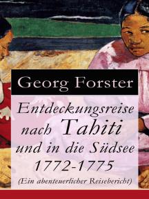 Entdeckungsreise nach Tahiti und in die Südsee 1772-1775 (Ein abenteuerlicher Reisebericht)