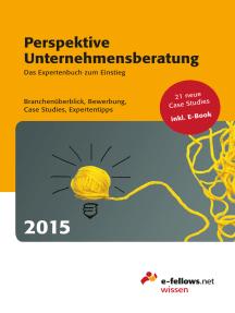 Perspektive Unternehmensberatung 2015: Das Expertenbuch zum Einstieg. Branchenüberblick, Bewerbung, Case Studies, Expertentipps