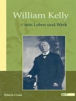 William Kelly - sein Leben und Werk