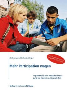 Mehr Partizipation wagen: Argumente für eine verstärkte Beteiligung von Kindern und Jugendlichen